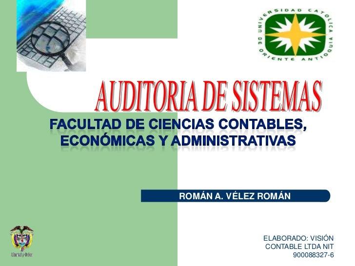 ELABORADO: VISIÓN CONTABLE LTDANIT 900088327-6<br />AUDITORIA DE SISTEMAS<br />FACULTAD DE CIENCIAS CONTABLES,<br />ECONÓM...