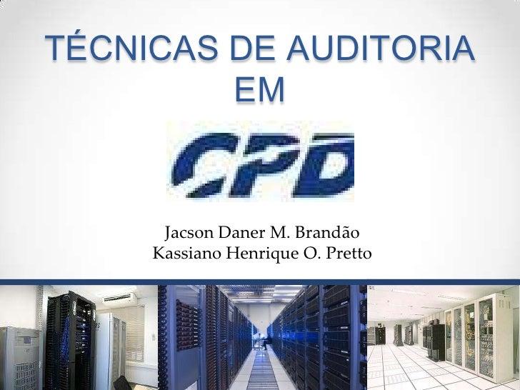TÉCNICAS DE AUDITORIA EM <br />Jacson Daner M. Brandão<br />Kassiano Henrique O. Pretto<br />