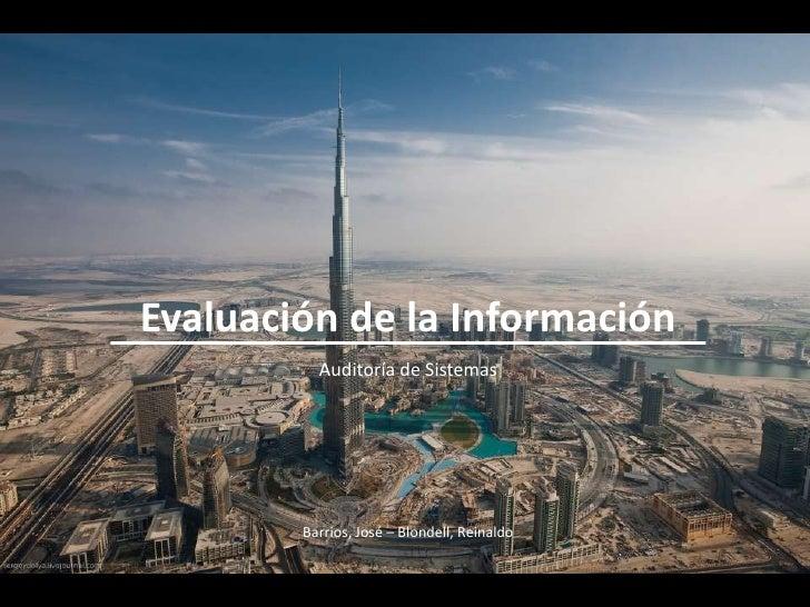 Evaluación de la Información<br />Auditoría de Sistemas<br />Barrios, José – Blondell, Reinaldo<br />