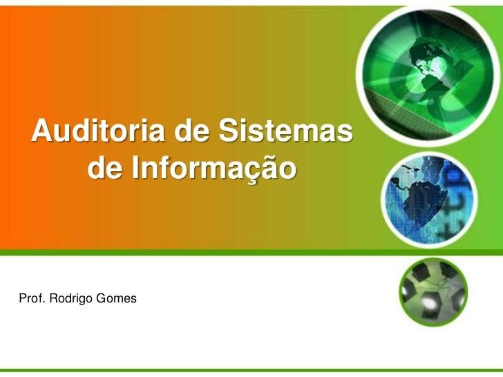 Auditoria de Sistemas    de InformaçãoProf. Rodrigo Gomes