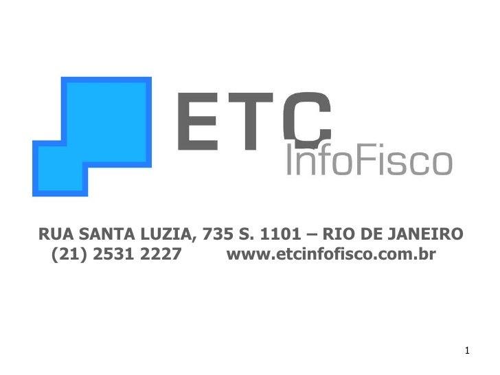 RUA SANTA LUZIA, 735 S. 1101 – RIO DE JANEIRO (21) 2531 2227  www.etcinfofisco.com.br