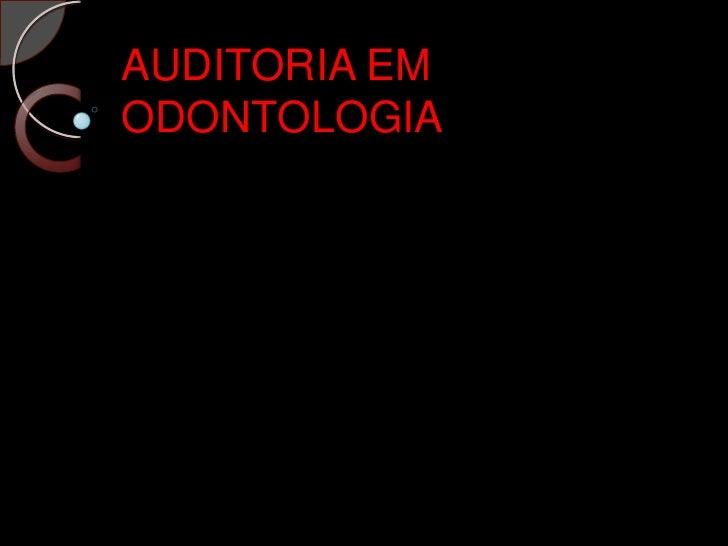 AUDITORIA EM ODONTOLOGIA<br />