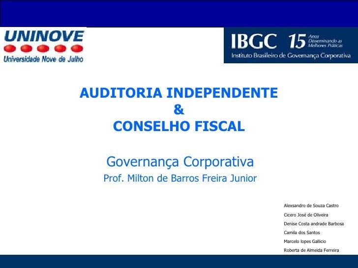 AUDITORIA INDEPENDENTE & CONSELHO FISCAL Governança Corporativa Prof. Milton de Barros Freira Junior Cicero José de Olivei...