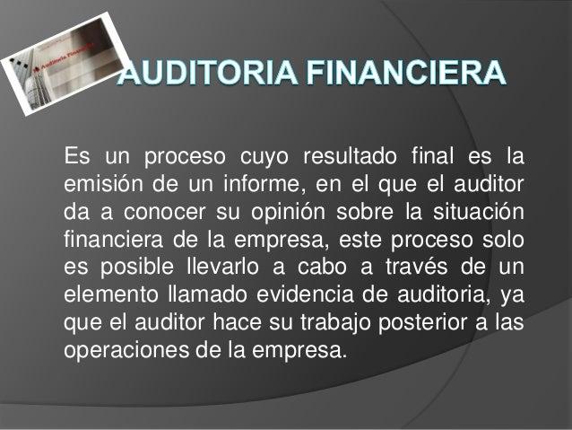 Es un proceso cuyo resultado final es laemisión de un informe, en el que el auditorda a conocer su opinión sobre la situac...