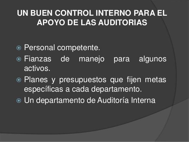 UN BUEN CONTROL INTERNO PARA EL    APOYO DE LAS AUDITORIAS Personal competente. Fianzas de manejo para algunos  activos....