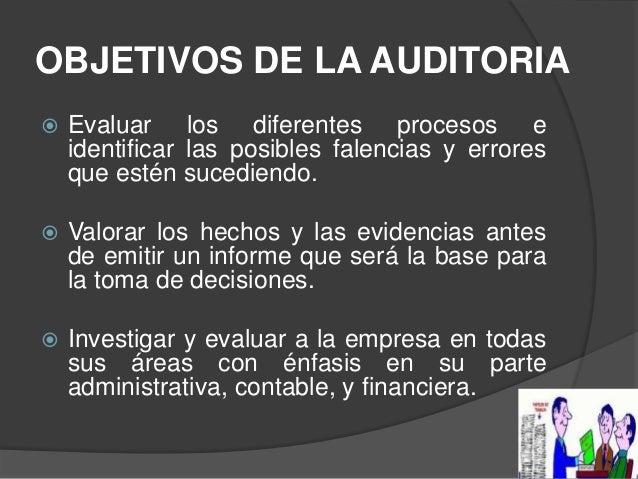 OBJETIVOS DE LA AUDITORIA   Evaluar los diferentes procesos e    identificar las posibles falencias y errores    que esté...
