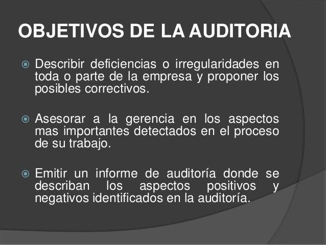 OBJETIVOS DE LA AUDITORIA   Describir deficiencias o irregularidades en    toda o parte de la empresa y proponer los    p...