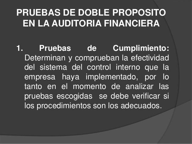 PRUEBAS DE DOBLE PROPOSITO EN LA AUDITORIA FINANCIERA1.        Pruebas     de      Cumplimiento:     Determinan y comprueb...