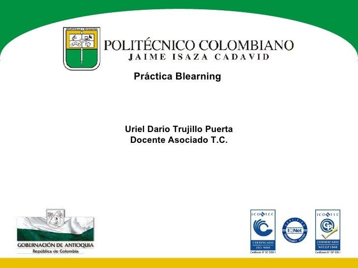 Uriel Darío Trujillo Puerta Docente Asociado T.C. Práctica Blearning