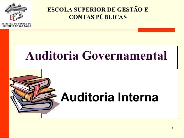 1 Auditoria Governamental Auditoria Interna ESCOLA SUPERIOR DE GESTÃO E CONTAS PÚBLICAS
