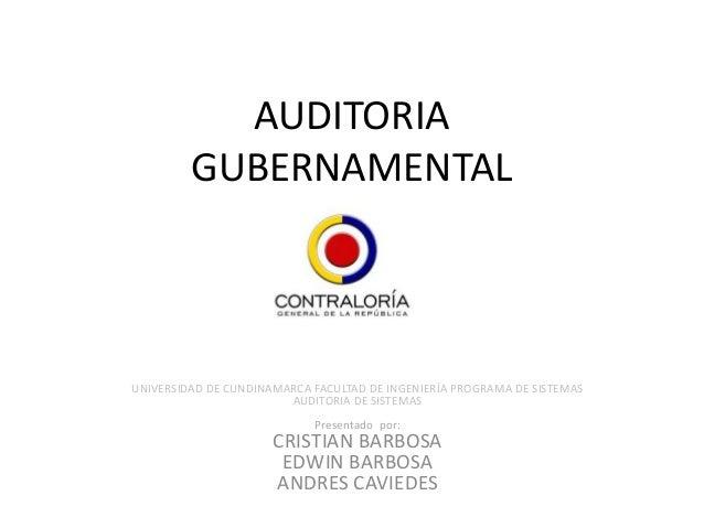 AUDITORIA         GUBERNAMENTALUNIVERSIDAD DE CUNDINAMARCA FACULTAD DE INGENIERÍA PROGRAMA DE SISTEMAS                    ...