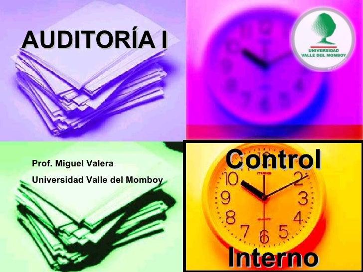AUDITORÍA I Control Interno Prof. Miguel Valera Universidad Valle del Momboy