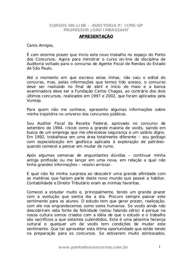 CURSOS ON-LINE – AUDITORIA P/ ICMS-SP PROFESSOR JOÃO IMBASSAHY www.pontodosconcursos.com.br 11 APRESENTAÇÃO Caros Amigos, ...