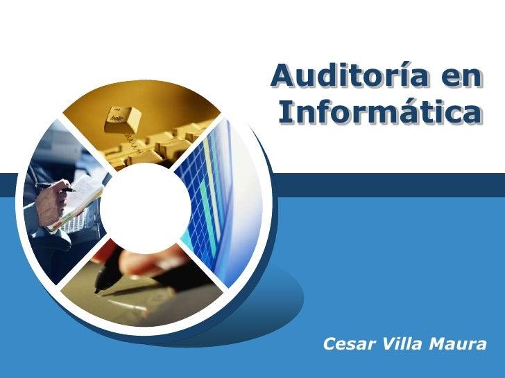 Auditoría enInformática  Cesar Villa Maura