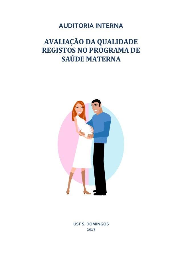 AUDITORIA INTERNA AVALIAÇÃO DA QUALIDADE REGISTOS NO PROGRAMA DE SAÚDE MATERNA USF S. DOMINGOS 2013