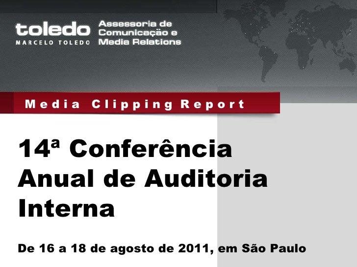 M e d i a  C l i p p i n g  R e p o r t 14ª Conferência Anual de Auditoria Interna De 16 a 18 de agosto de 2011, em São Pa...