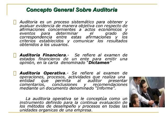Concepto General Sobre AuditoriaConcepto General Sobre Auditoria Auditoria es un proceso sistemático para obtener yAuditor...
