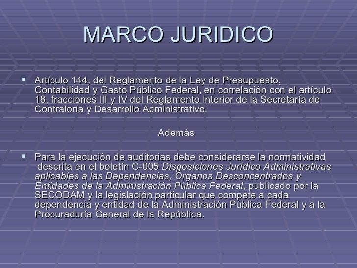 MARCO JURIDICO <ul><li>Artículo 144, del Reglamento de la Ley de Presupuesto, Contabilidad y Gasto Público Federal, en cor...