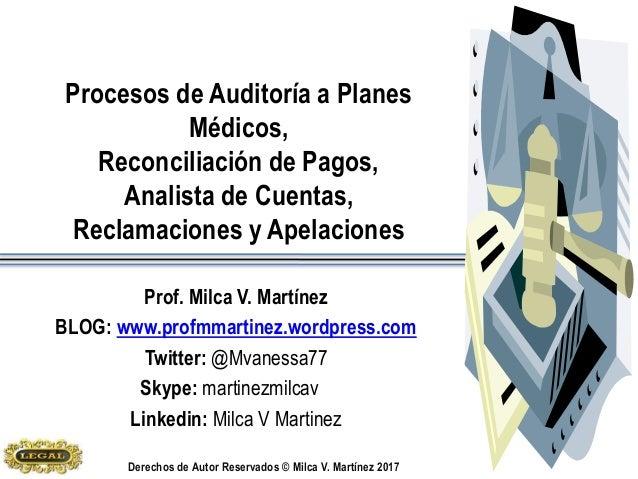 Derechos de Autor Reservados © Milca V. Martínez 2016 Procesos de Auditoría a Planes Médicos, Reconciliación de Pagos, Ana...