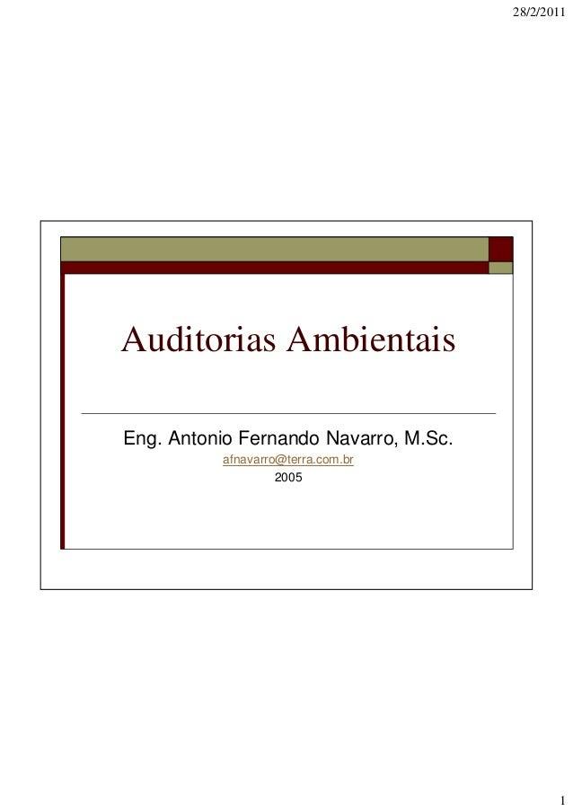 28/2/2011  Auditorias Ambientais Eng. Antonio Fernando Navarro, M.Sc. afnavarro@terra.com.br 2005  1