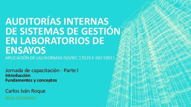 AUDITORÍAS INTERNAS DE SISTEMAS DE GESTIÓN EN LABORATORIOS DE ENSAYOS APLICACIÓN DE LAS NORMAS ISO/IEC 17025 E ISO 19011 J...