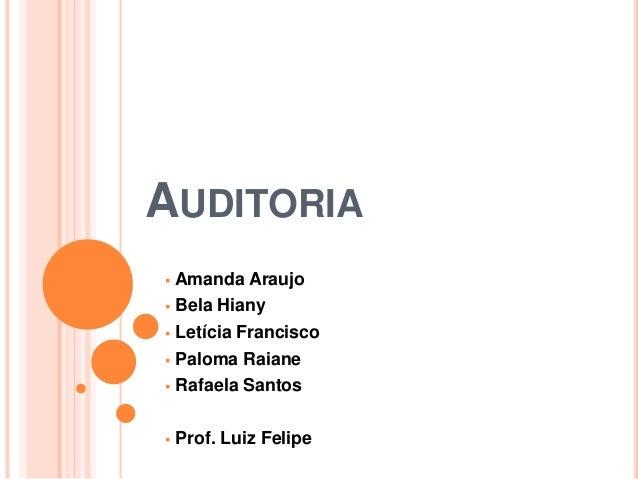 AUDITORIA  Amanda Araujo  Bela Hiany  Letícia Francisco  Paloma Raiane  Rafaela Santos  Prof. Luiz Felipe