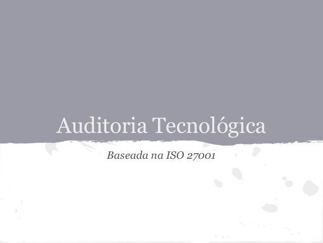 Auditoria Tecnológica     Baseada na ISO 27001