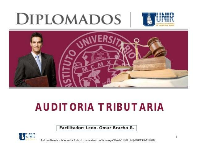 AUDITORIA TRIBUTARIA                Facilitador: Lcdo. Omar Bracho R.                                           Todo los D...
