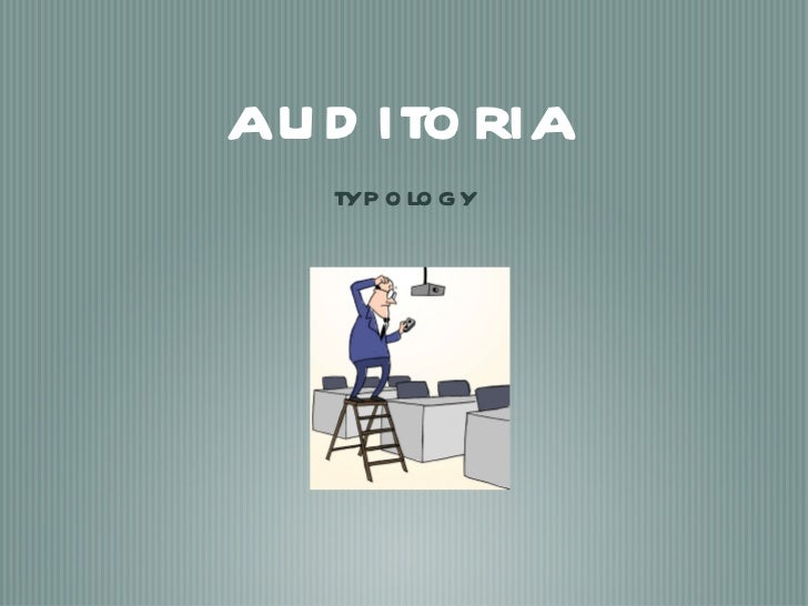 auditoria <ul><li>typology </li></ul>
