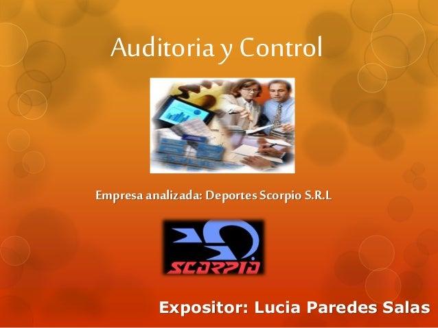 Auditoria y Control Expositor: Lucia Paredes Salas Empresaanalizada: Deportes Scorpio S.R.L