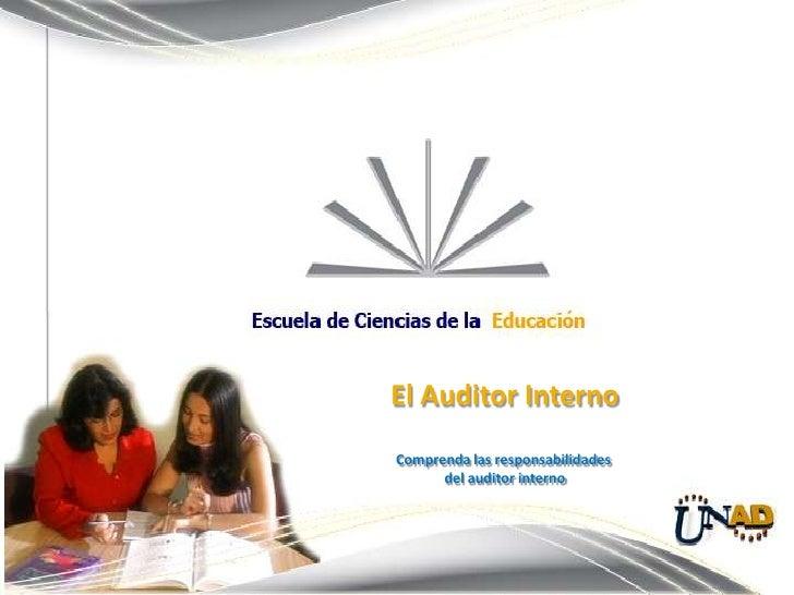 El Auditor Interno<br />Comprenda las responsabilidades <br />del auditor interno<br />