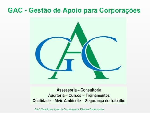 GAC - Gestão de Apoio para Corporações GAC Gestão de Apoio a Corporações  Direitos Reservados ... 5705f0e3492