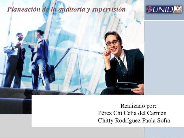Planeación de la auditoria y supervisión  L/O/G/O  Realizado por: Pérez Chi Celia del Carmen Chitty Rodríguez Paola Sofía