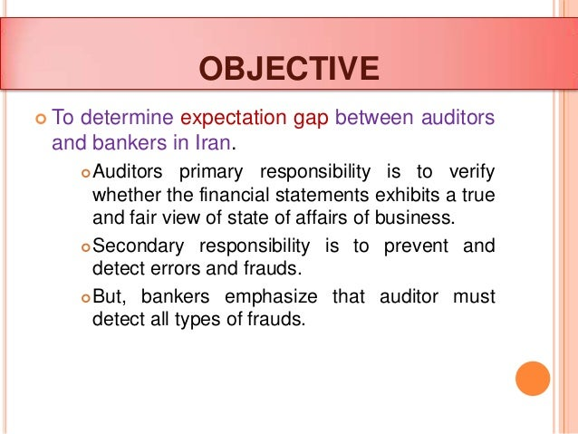 auditor responsibility and expectation gap evidence from iranian bankers presented by yasha singh 4113007007 2