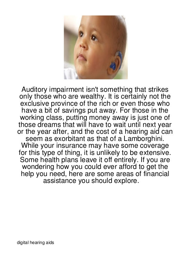 Auditory impairment isnt something that strikes only those who are wealthy. It is certainly not the exclusive province of ...