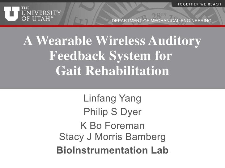 A Wearable Wireless Auditory Feedback System for  Gait Rehabilitation Linfang Yang Philip S Dyer K Bo Foreman Stacy J Morr...