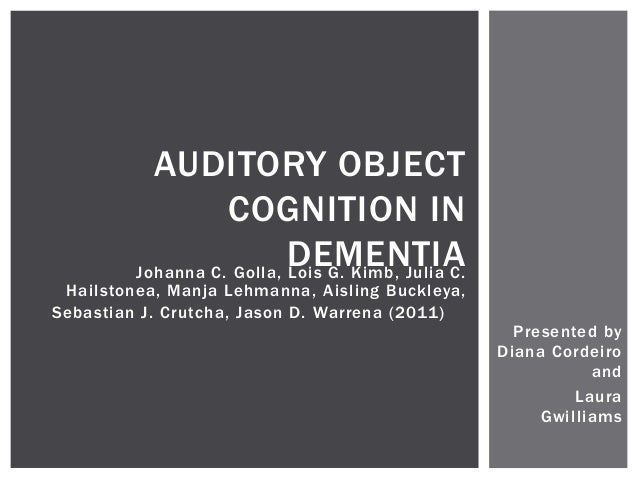 AUDITORY OBJECT                   COGNITION IN                           DEMENTIA         Johanna C. Golla, Lois G. Kimb, ...