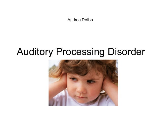 Auditory Processing Disorder Andrea Deliso