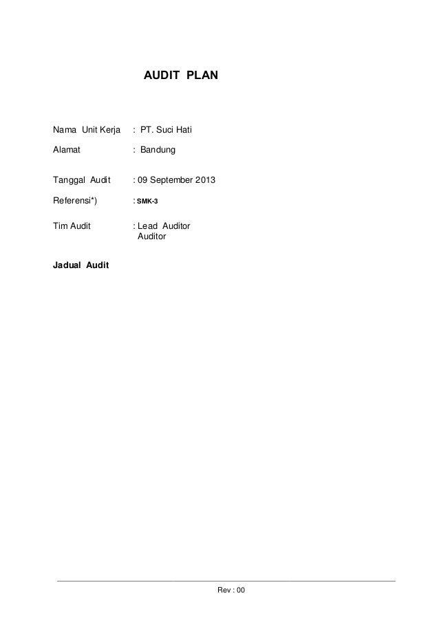 Rev : 00 AUDIT PLAN Nama Unit Kerja : PT. Suci Hati Alamat : Bandung Tanggal Audit : 09 September 2013 Referensi*) : SMK-3...