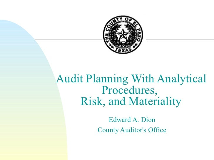 Audit Planning With Analytical Procedures,  Risk, and Materiality Edward A. Dion County Auditor's Office