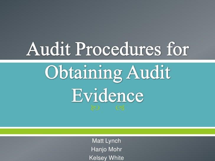 Audit Procedures for Obtaining Audit Evidence<br />Matt Lynch<br />Hanjo Mohr<br />Kelsey White<br />