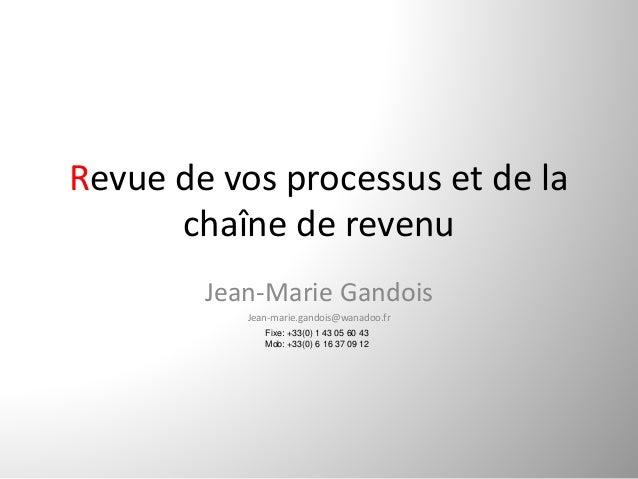 Revuedevosprocessusetdela      chaînederevenu        Jean‐MarieGandois           Jean‐marie.gandois@wanadoo.fr  ...