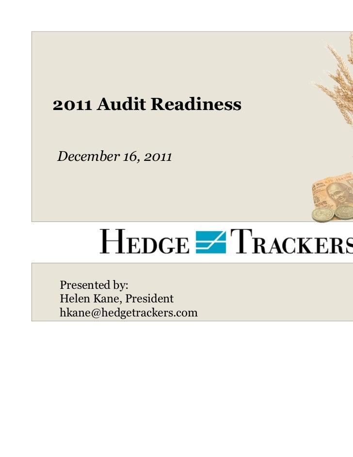 2011 Audit ReadinessDecember 16, 2011Presented by:Helen Kane, Presidenthkane@hedgetrackers.com