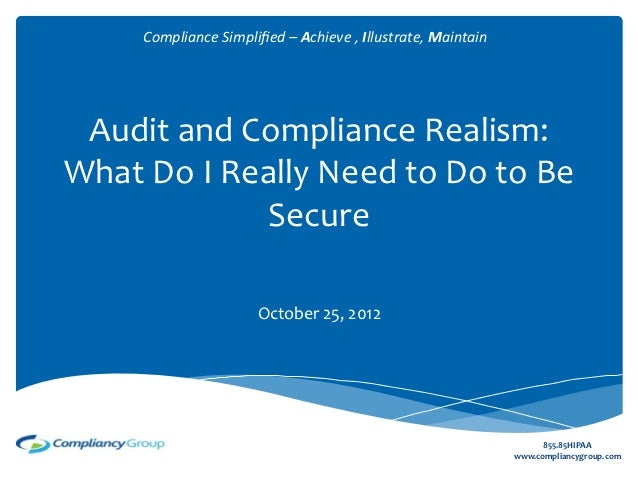Compliance	  Simplified	  –	  Achieve	  ,	  Illustrate,	  Maintain	   Audit	  and	  Compliance	  Realism:	  What	  Do	  I	 ...