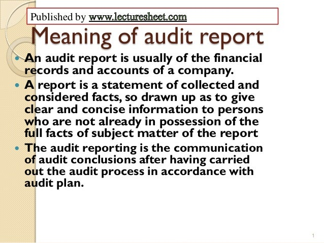 Published by     Meaning of audit report   An audit report is usually of the financial    records and accounts of a compa...