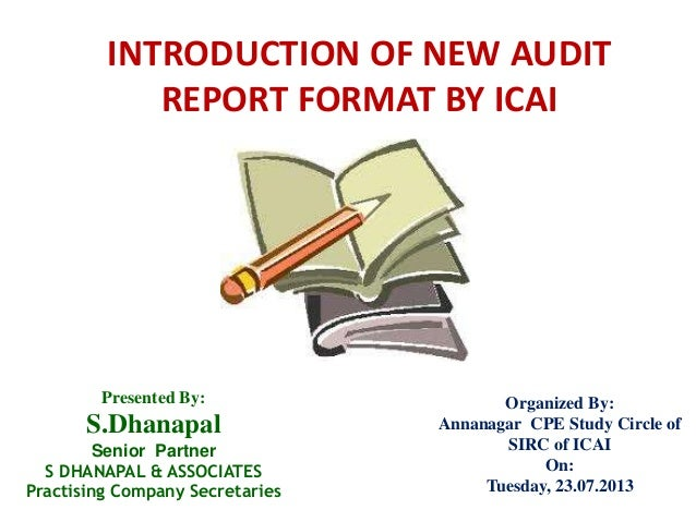INTRODUCTION OF NEW AUDIT REPORT FORMAT BY ICAI Presented By: S.Dhanapal Senior Partner S DHANAPAL & ASSOCIATES Practising...