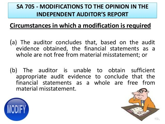 psa 705 modification to the opinion in the independent auditor s report Project status modifications to the opinion in the independent auditor's report - completed objective(s) of project the objective of this project was to redraft the close off document of isa 705 (revised), modifications to the opinion in the independent auditor's report, in accordance with the clarity drafting conventions.