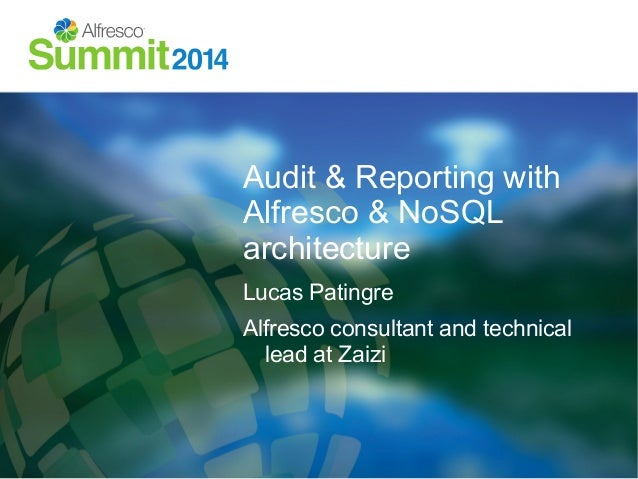 Audit & Reporting with  Alfresco & NoSQL  architecture  Lucas Patingre  Alfresco consultant and technical  lead at Zaizi