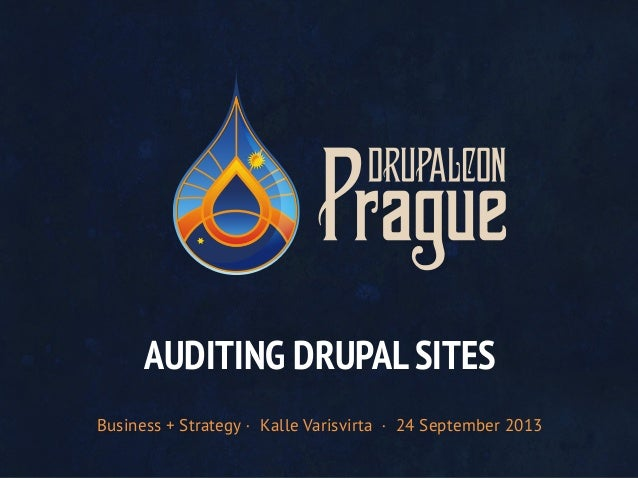 Business + Strategy · Kalle Varisvirta · 24 September 2013 AUDITING DRUPAL SITES