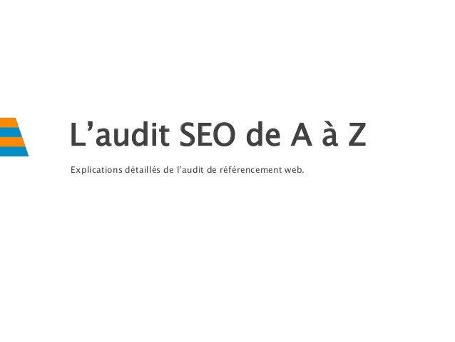 L'audit SEO de A à Z Explications détaillés de l'audit de référencement web.
